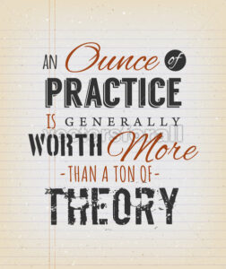 An Ounce Of Practice Is Generally Worth More Than A Ton Of Theory - Vectorsforall