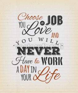Choose a Job You Love Quote - Vectorsforall