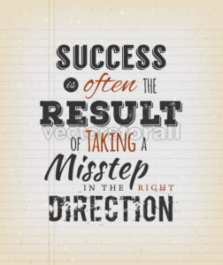 Success Is Often The Result Of Taking A Misstep In The Right Direction - Vectorsforall