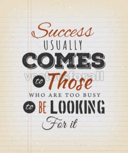 Success Usually Comes To Those Who Are Too Busy - Vectorsforall