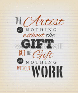The Artist Is Nothing Without The Gift Quote - Vectorsforall