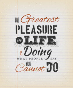 The Greatest Pleasure In Life Inspirational Quote - Vectorsforall