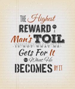 The Highest Reward For A Man's Toil Quote - Vectorsforall