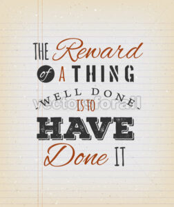 The Reward Of A Thing Well Done Is To Have Done It Quote - Vectorsforall