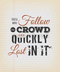 Those Who Follow The Crowd Are Quickly Lost In It Quote - Vectorsforall