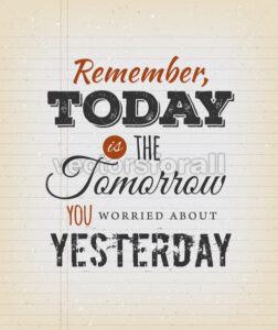 Today Is The Tomorrow You Worried About Yesterday - Vectorsforall