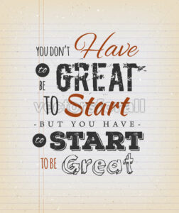 You Don't Have To Be Great To Start - Vectorsforall
