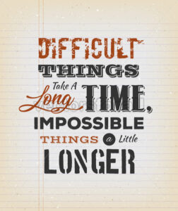 Difficult Things Take A Long Time - Vectorsforall