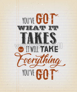 You've Got What It Takes Motivation Quote - Vectorsforall
