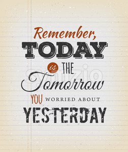 Today Is The Tomorrow You Worried About Yesterday Stock Vector