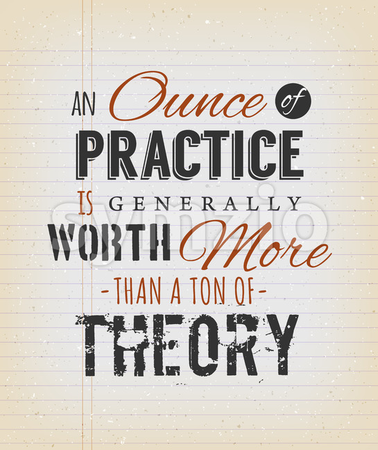 An Ounce Of Practice Is Generally Worth More Than A Ton Of Theory Stock Vector